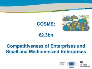 COSME: €2.3bn Competitiveness  of Enterprises and Small and Medium-sized  Enterprises