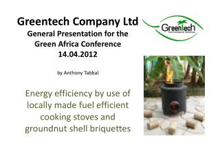 Greentech  Company Ltd  General Presentation for the Green Africa Conference 14.04.2012 by Anthony Tabbal