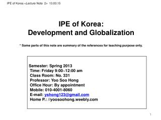IPE of Korea: Development and Globalization * Some parts of this note are summary of the references for teaching purpose