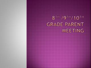 8 th  /9 th /10 th  Grade Parent Meeting