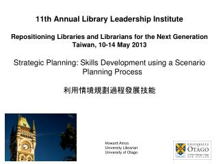11th Annual Library Leadership Institute Repositioning Libraries and Librarians for the Next Generation Taiwan, 10-14 Ma