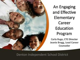 An Engaging and Effective Elementary Career Education Program Carla Ruge, CTE Director Jeanie Bragg, Lead Career Counse