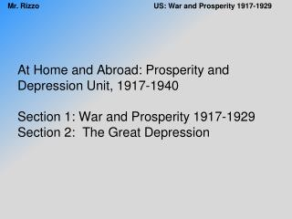 At Home and Abroad: Prosperity and Depression Unit, 1917-1940 Section 1: War and Prosperity 1917-1929 Section 2:  The Gr