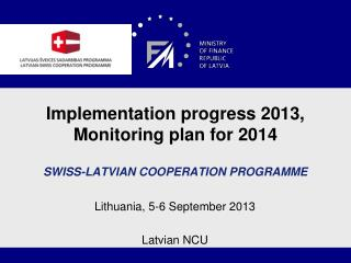 Implementation progress 20 13,  Monitoring plan for  2014 S WISS -L ATVIAN COOPERATION PROGRAMME