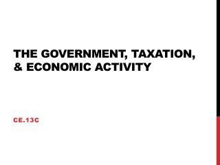 The Government, Taxation, & Economic Activity