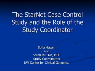 The StarNet Case Control Study and the Role of the Study Coordinator