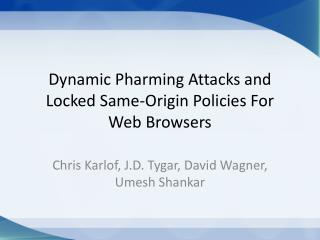 Dynamic Pharming Attacks and Locked Same-Origin Policies For Web Browsers