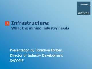 Presentation by Jonathon Forbes, Director of Industry Development SACOME