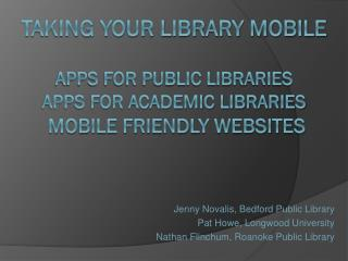 Taking your library mobile apps for Public libraries Apps for academic libraries  Mobile friendly websites