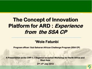 The Concept of Innovation Platform for ARD  :  Experience  from  the SSA CP