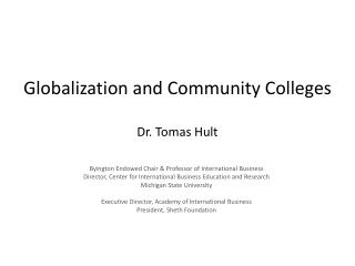 Globalization and Community Colleges Dr. Tomas Hult