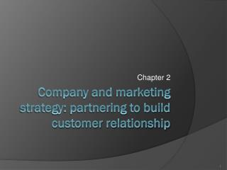 Company and marketing strategy: partnering to build customer relationship