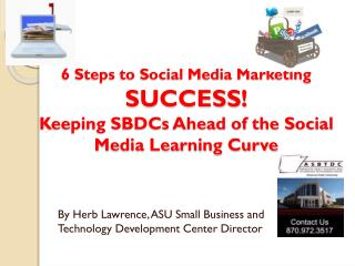 6 Steps to Social Media Marketing  SUCCESS! Keeping SBDCs Ahead of the Social Media Learning Curve