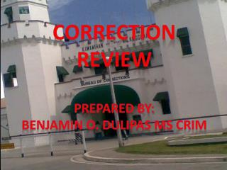 Correction Review Prepared by: Benjamin o.  dulipas ms crim