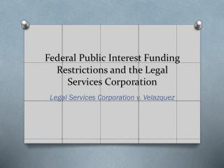 Federal Public Interest Funding Restrictions and the Legal Services Corporation