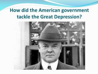 How did the American government tackle the Great Depression?