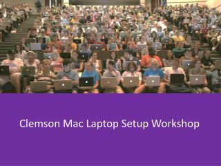 Clemson Mac Laptop Setup Workshop
