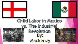 Child  Labor in Mexico vs. The  I ndustrial Revolution