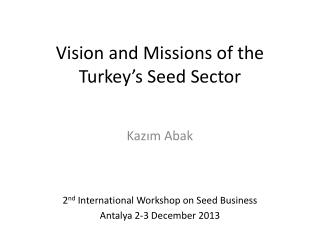 Vision and Missions of the  Turkey's Seed Sector