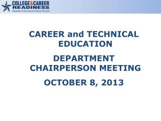 CAREER and TECHNICAL EDUCATION  DEPARTMENT CHAIRPERSON MEETING OCTOBER 8, 2013