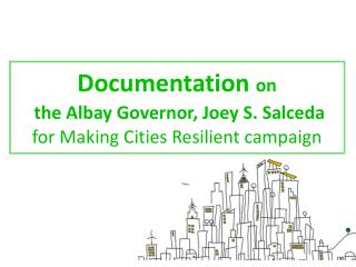 Documentation  on the Albay Governor, Joey S. Salceda for Making Cities Resilient campaign