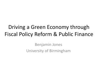 Driving  a  Green Economy through  Fiscal  Policy  Reform & Public Finance