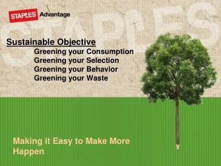 Sustainable Objective Greening your Consumption Greening your Selection Greening your Behavior Greening your Waste