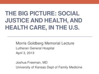 The  Big Picture: Social  Justice and Health, and health care, in the U.S.
