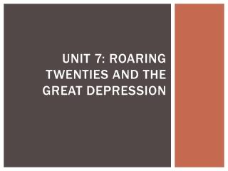 Unit 7: Roaring Twenties and the Great Depression