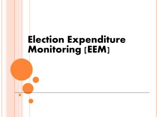 Election Expenditure 	Monitoring [EEM]