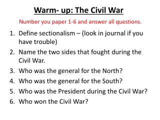 Warm- up: The Civil War Number you paper 1-6 and answer all questions.