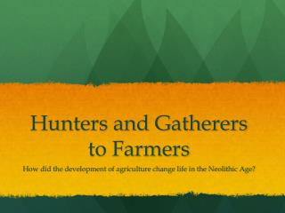 Hunters and Gatherers to Farmers