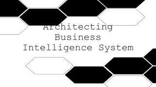 Architecting Business Intelligence System