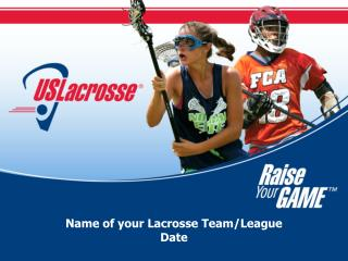 Name of your Lacrosse  Team/League Date