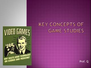 Key Concepts of Game Studies