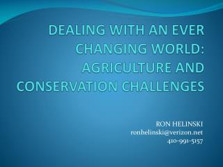 DEALING  WITH AN  EVER CHANGING  WORLD: AGRICULTURE  AND CONSERVATION CHALLENGES