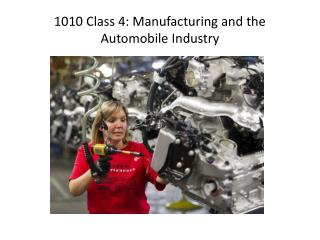 1010 Class 4: Manufacturing and the Automobile Industry