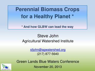 Perennial Biomass Crops  for a Healthy  Planet * * And how GLBW can  lead the way