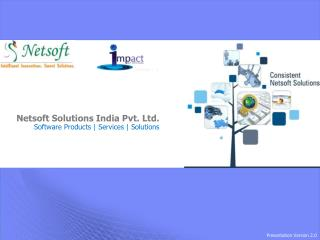 Netsoft Solutions India Pvt. Ltd. Software Products |  Services  | Solutions