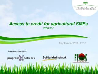 Access  to credit for agricultural  SMEs Webinar September 26th, 2013