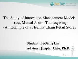 The Study of  Innovation  Management Model:  Trust, Mutual  Assist,  Thanksgiving - An Example  of  a  Healthy Chain Re