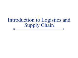 Introduction to Logistics and Supply Chain