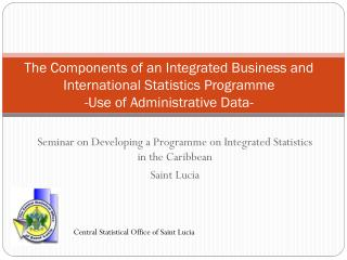 The Components of an Integrated Business and International Statistics Programme -Use of Administrative Data-