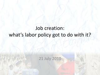 Job creation:  what's labor policy got to do with it?