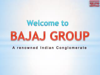 BAJAJ GROUP A renowned Indian Conglomerate