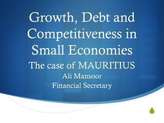 Growth, Debt and Competitiveness in Small Economies