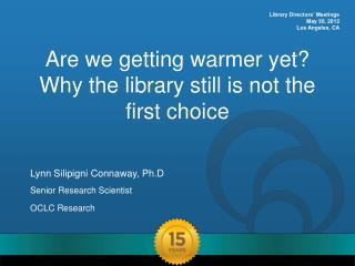 Are we getting warmer yet? Why the library still is not the first choice
