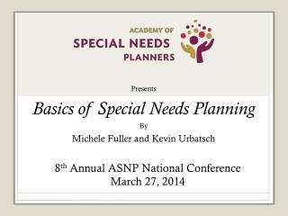 Presents Basics of Special Needs Planning By Michele Fuller and Kevin  Urbatsch