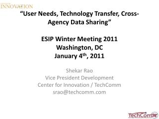 """User Needs, Technology Transfer, Cross-Agency Data Sharing"" ESIP Winter Meeting 2011 Washington, DC  January 4 th , 20"