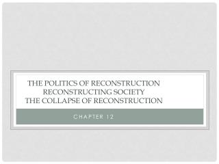 The Politics of Reconstruction  Reconstructing Society The Collapse of  Reconstruction